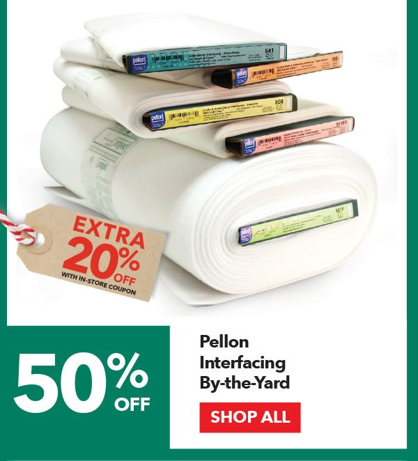 50% off + Extra 20% off with coupon Pellon Interfacing By-the-Yard. SHOP ALL.
