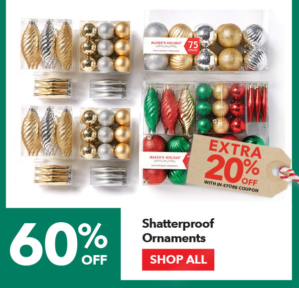 60% off + Extra 20% off with coupon Shatterproof Ornaments. SHOP ALL.