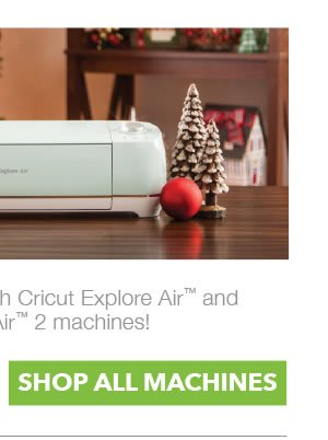 DIY is quick and easy with Cricut Explore Air and Cricut Explore Air 2 machines! SHOP ALL MACHINES.