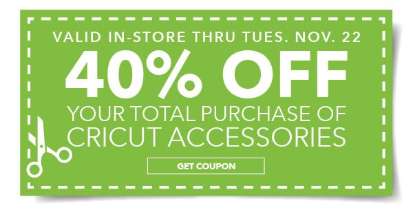 Valid In-store Only Thru Tues Nov 22. 40% off Your Total Purchase of Cricut Accessories. GET COUPON.