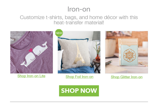 Iron On. Customize t-shirts, bags and home decor with this heat-transfer material! SHOP NOW.