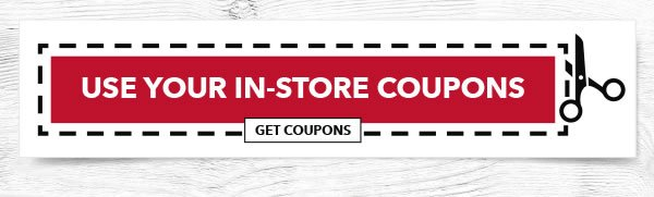 Use Your In-store Coupons. GET COUPONS.