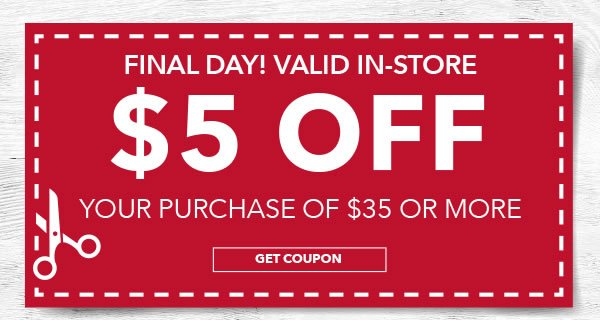In-store only $5 off your purchase of $35 or more. Get coupon.