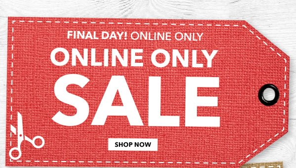 FINAL DAY Online Only Sale. Shop Now.