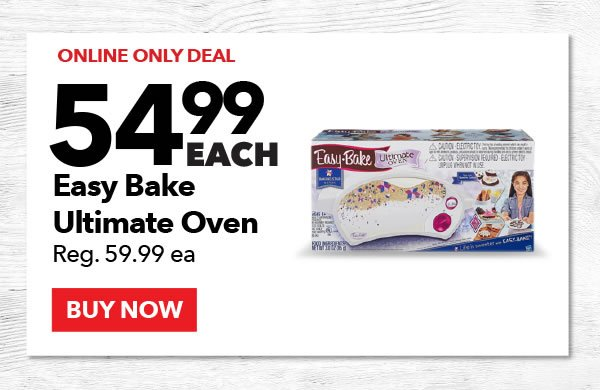 54.99 each Easy Bake Ultimate Oven. Reg. 59.99 ea. Buy Now.