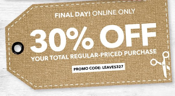 Final Day Online Only  30% off Your Total Regular-Priced Purchase. Promo Code: LEAVES327.