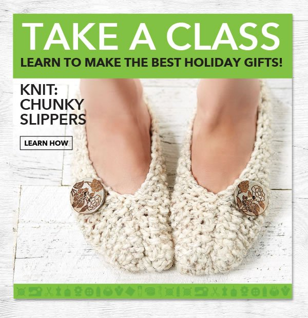 Take a class! Make the best handmade gifts Knit: Chunky Slippers. Learn How.