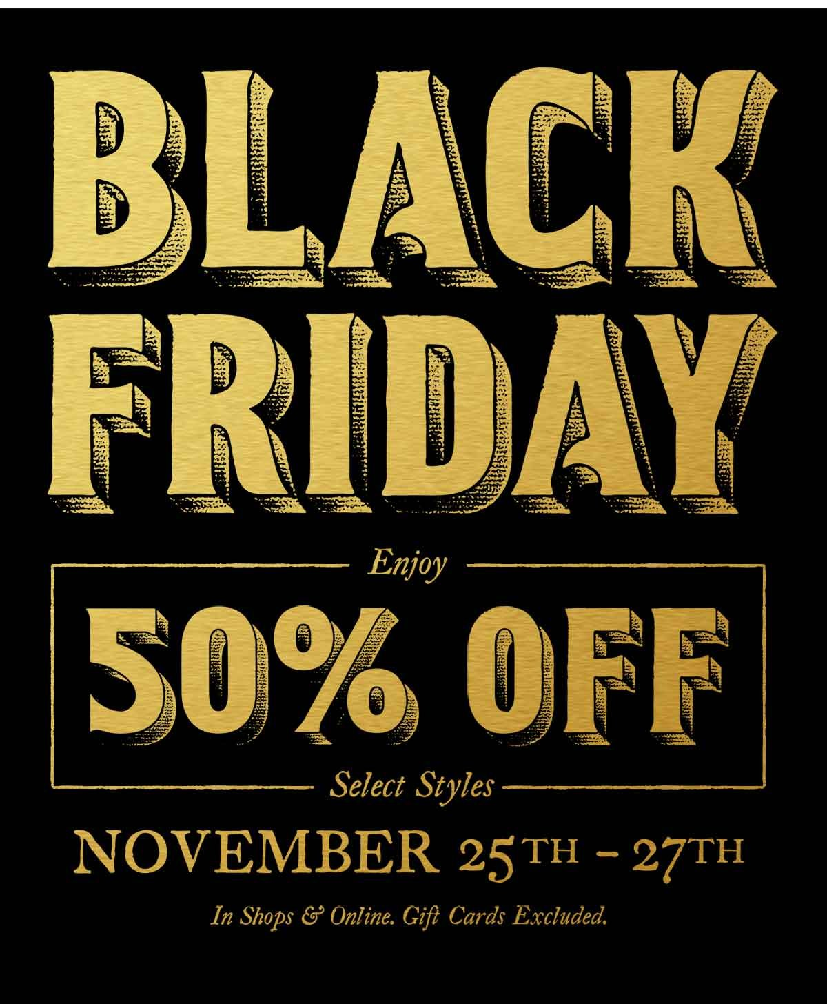 BLACK FRIDAY - Enjoy 50% Off select styles. November 25th - 27th. In f7e51566f54