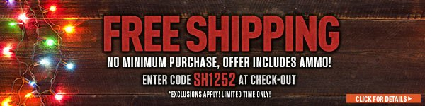 Sportsman's Guide's Free Standard Shipping with No Minimum Merchandise Order. Enter Coupon Code SH1252 at checkout. Offer includes Ammo, other exclusions apply.