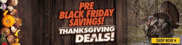 Pre Black Friday Savings! Thanksgiving Deals!