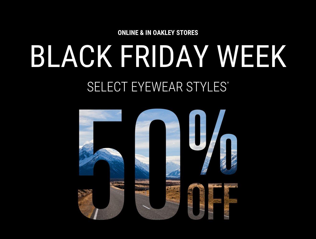 BLACK FRIDAY WEEK SELECT EYEWEAR STYLES* 50% OFF