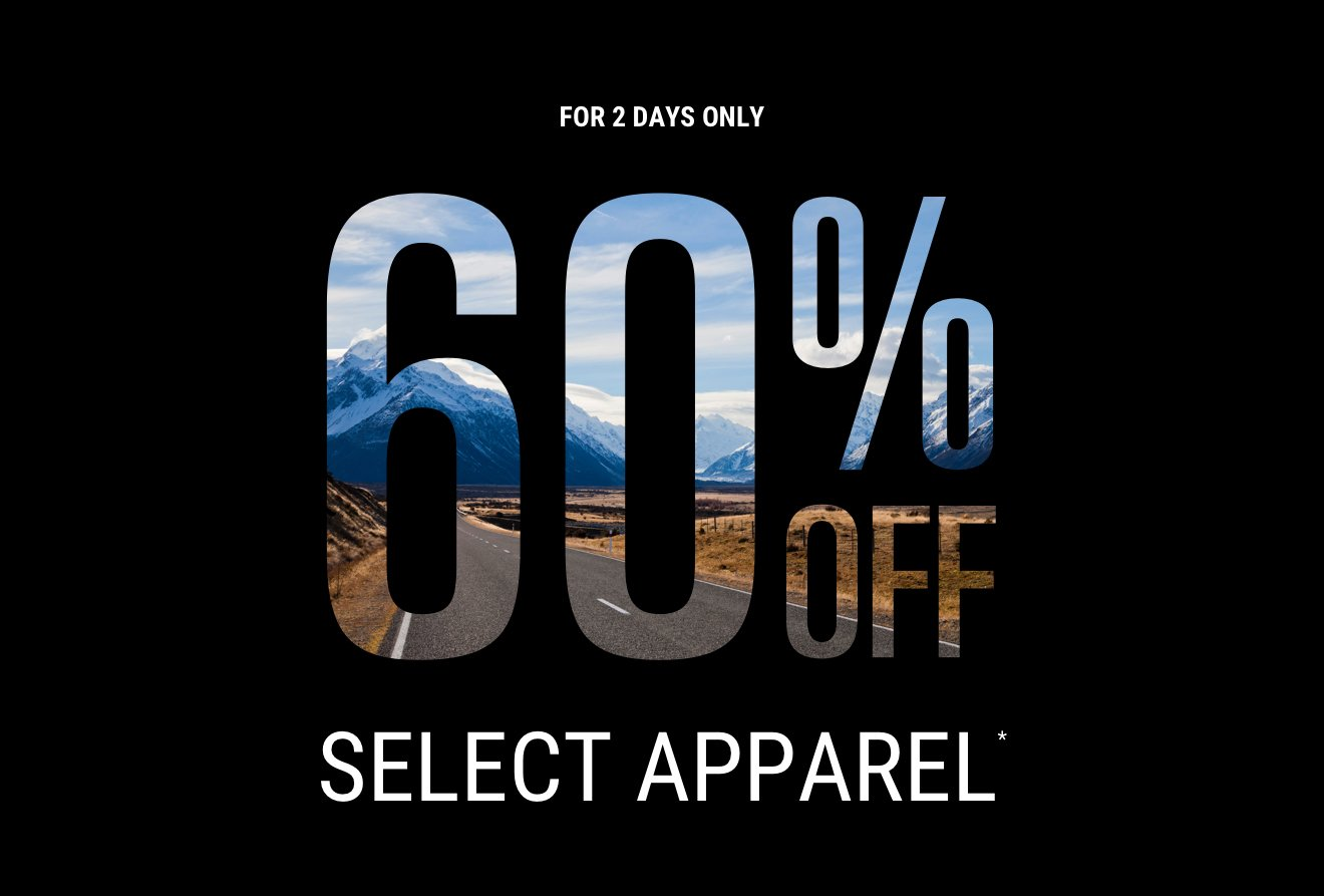 FOR 2 DAYS ONLY 60% OFF SELECT APPAREL*