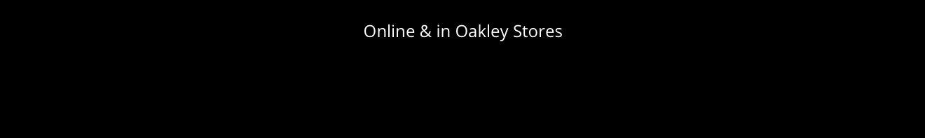 Online & in Oakley Stores