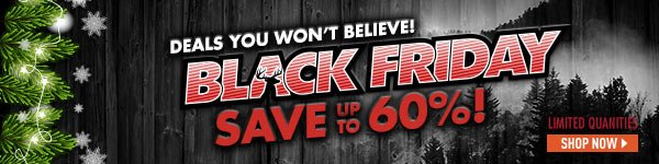 Deals you won't believe! Black Friday! Save up to 60%! Limited Quantities!