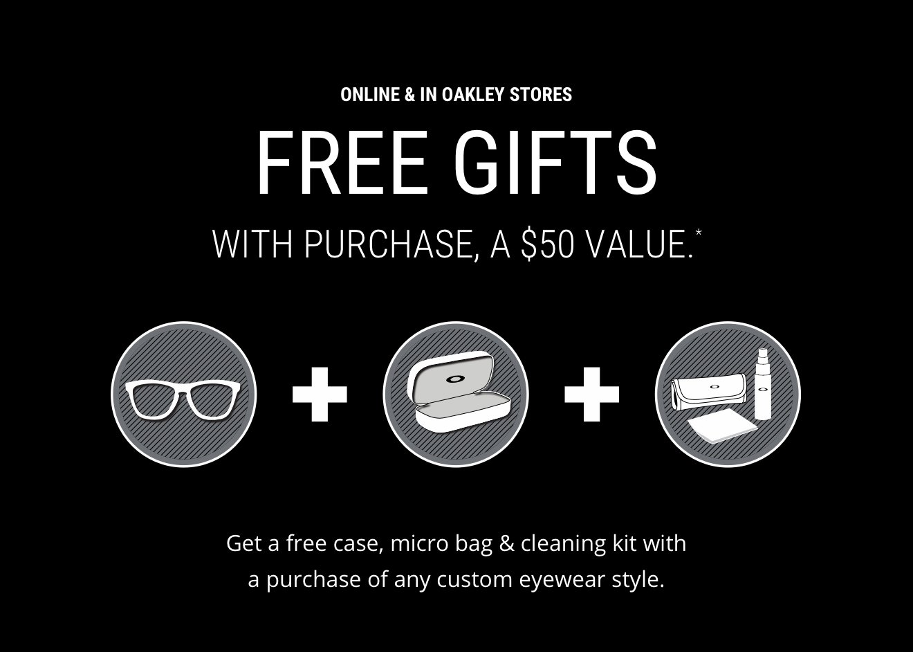 FREE GIFTS WITH PURCHASE, A $50 VALUE*