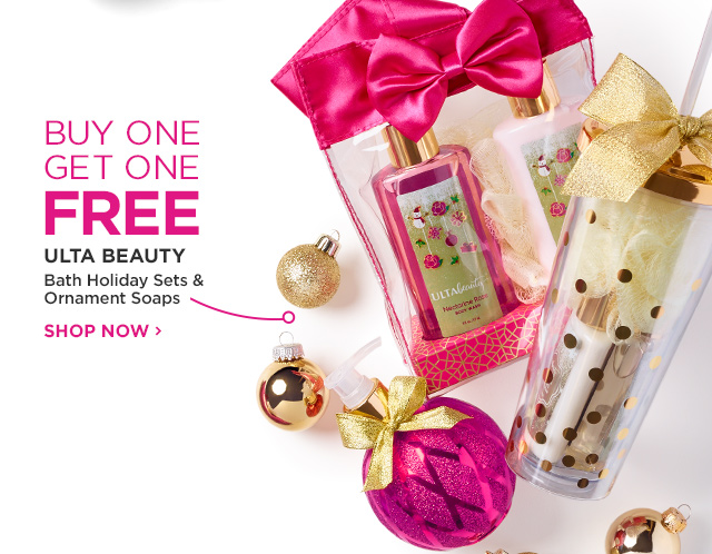 ULTA BEAUTY | Bath Holiday Sets and Ornament Soaps Buy One Get One FREE