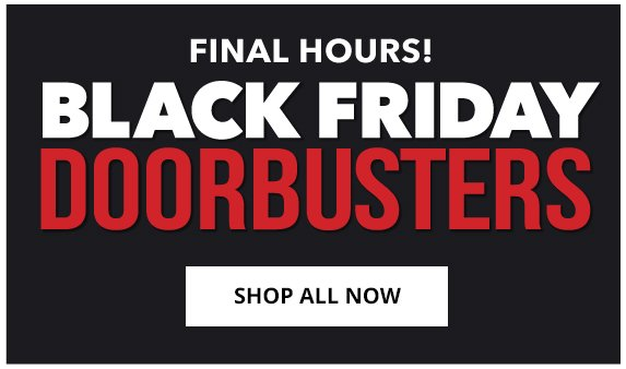 Final Hours! Black Friday Doorbusters