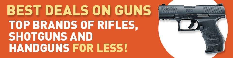 Best Deals on Guns! Top Brands of Rifles, Shotguns and Handguns for less!