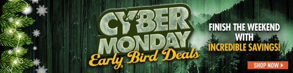 Cyber Monday Early Bird Deals! Finish the Weekend with Incredible Savings!