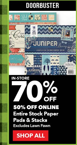 Doorbuster 70% off In-store, 50% off Online Entire Stock Paper Pads & Stacks. Excludes Lawn Fawn. SHOP ALL.