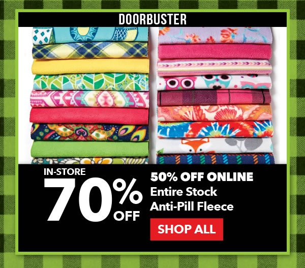 Doorbuster 70% off In-store, 50% off Online Entire Stock Anti-Pill Fleece. SHOP ALL.