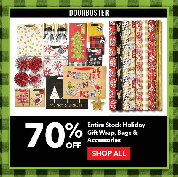 Doorbuster 70% off Entire Stock Holiday Gift Wrap, Bags & Accessories. SHOP ALL.