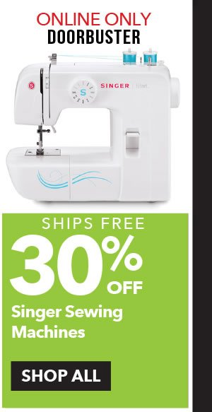 Online Only Doorbuster 30% off Singer Sewing Machines. SHOP ALL.