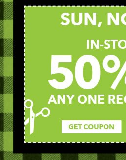 Sun, Nov 27 Only! In-store & Online 50% off Any One Regular-Priced Item. GET COUPON.