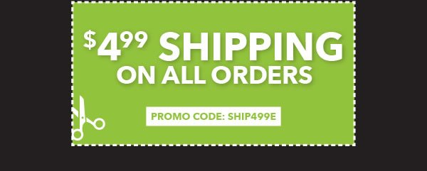 4.99 Shipping on All Orders. PROMO CODE: SHIP499E.