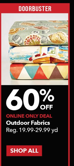 Doorbuster 50% off Outdoor Fabrics. Reg. 19.99-29.99 yd. SHOP ALL.