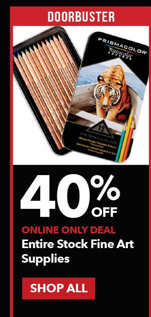 Doorbuster 40% off Entire Stock Fine Art Supplies. SHOP ALL.