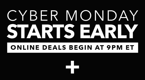 Cyber Monday Starts Early. Online Deals Begin at 9pm ET.