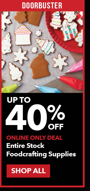 Doorbuster Up to 40% off Entire Stock Foodcrafting Supplies. SHOP ALL.