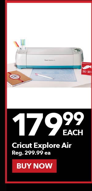 179.99 each Cricut Explore Air. Reg 299.99 ea. Buy Now.