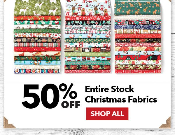 50% off Entire Stock Christmas Fabrics. Shop All.