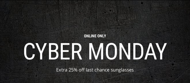 CYBER MONDAY Extra 25% off last chance sunglasses
