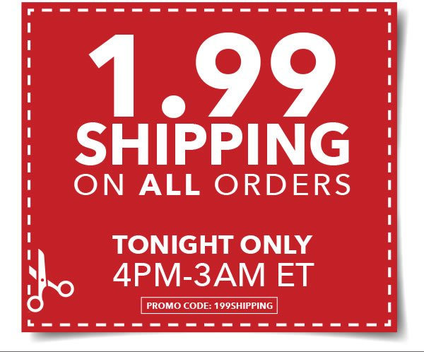 Tonight Only! 4pm-3am ET $1.99 Shipping On All Orders. Promo code: 199SHIPPING.