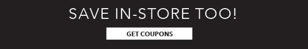 Save In-store Too! Get coupons.