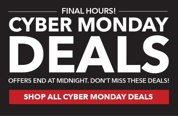 Final Hours! Cyber Monday Deals. Offers end at Midnight. Don't Miss these Deals! Shop All Cyber Monday Deals.