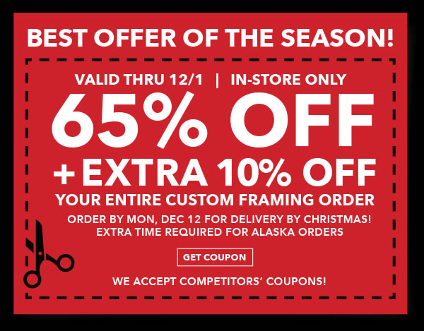 Valid through 12-1. 65% plus extra 10% off your entire custom framing order. GET COUPON.