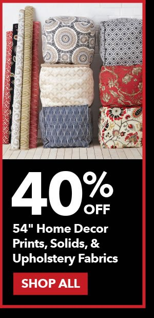40% 54 Inche Home Decor Prints, Solids and Upholstery Fabrics. SHOP ALL.