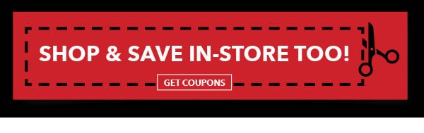 Shop and Save In-Store Too! GET COUPONS.