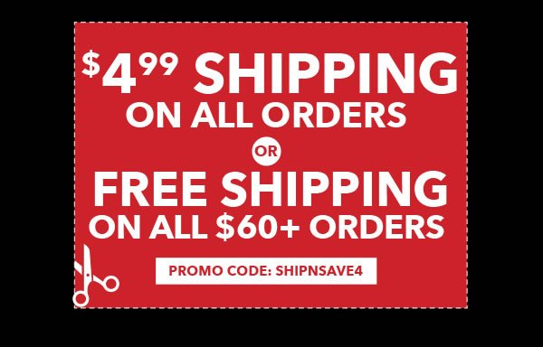 $4.99 Shipping on All Orders OR Free Shipping on $60+ Orders. PROMO CODE: SHIPNSAVE4.