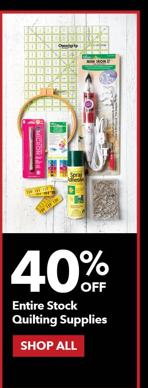 40% Off Entire Stock Quilting Supplies. SHOP ALL.