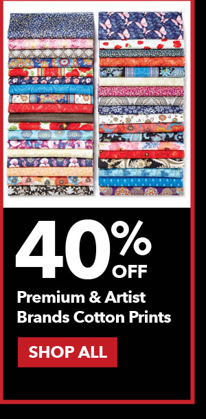 40% Off Premium and Artist Brands Cotton Prints. SHOP ALL