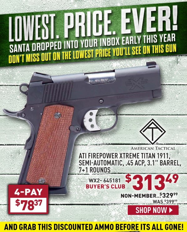 "Lowest. Price. Ever! Santa Dropped Into Your Inbox Early This Year! Don't Miss Out on the Lowest Price You'll See on this Gun! ATI Firepower Xtreme Titan 1911, Semi-Automatic, .45 ACP, 3.1"" Barrel, 7+1 Rounds!"