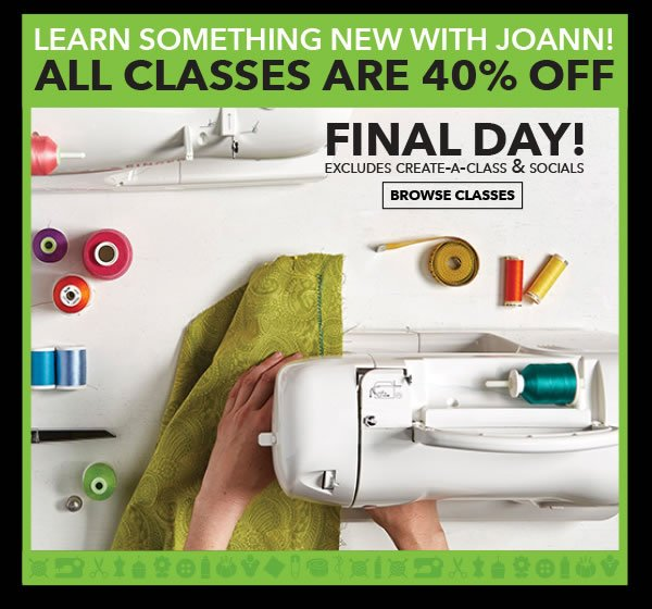 Learn Something New with Jo-Ann! All classes 40% off. Final Day! Excludes Create-A-Class & Socials. Browse classes.