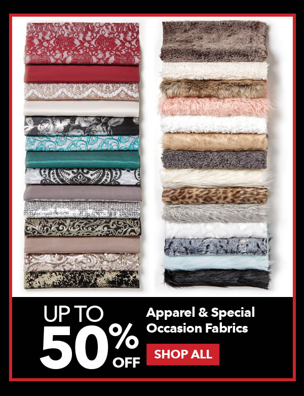 Up to 50% off Apparel & Special Occasion Fabrics. Shop All.