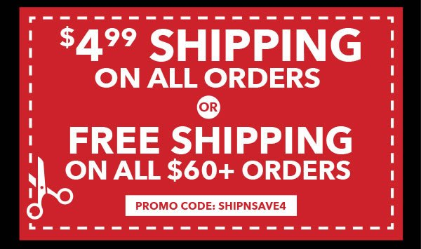 $4.99 Shipping on All Orders or Free Shipping on Orders $60+. Promo code: SHIPNSAVE4.