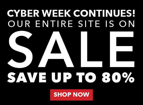 Cyber Week Continues! Our Entire Site is on Sale! Save up to 80%. Shop Now.